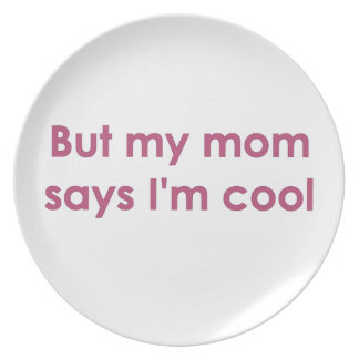 But my mom says I'm cool Plate