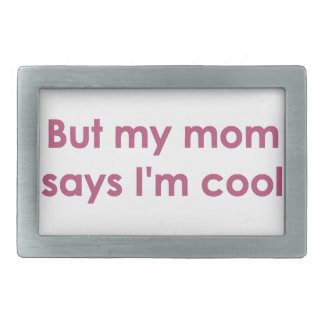 But my mom says I'm cool Rectangular Belt Buckles