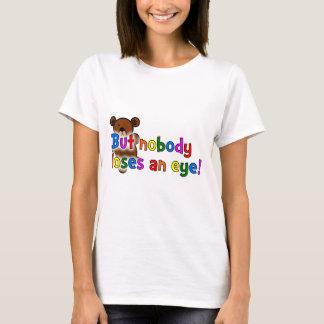 But Nobody Loses An Eye! T-Shirt