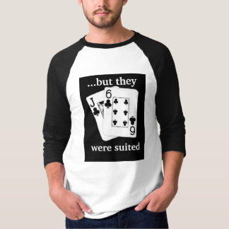 ...but they, were suited T-Shirt