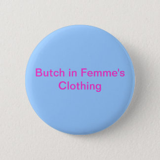 Butch in Femme's Clothing 6 Cm Round Badge