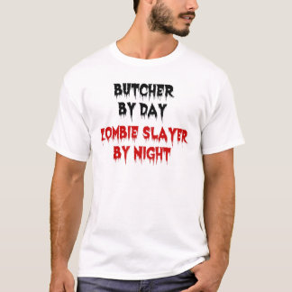 Butcher by Day Zombie Slayer by Night T-Shirt