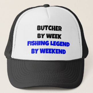 Butcher by Week Fishing Legend By Weekend Trucker Hat