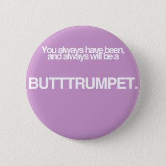 Butt Trumpet! 6 Cm Round Badge