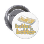Butter is Better 6 Cm Round Badge