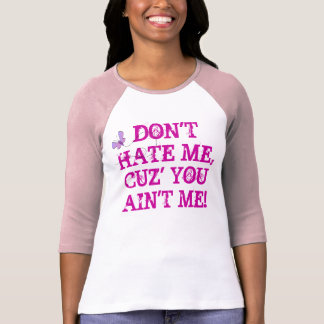 butterfly DON T HATE ME CUZ YOU AIN T ME T Shirts
