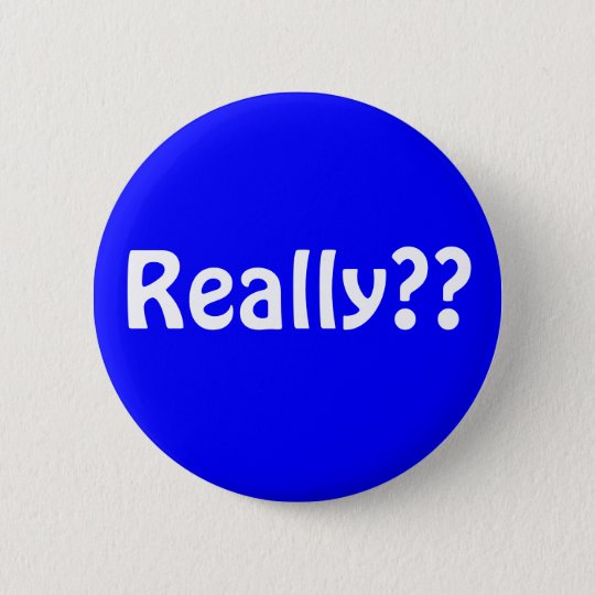 button1, Really?? 6 Cm Round Badge