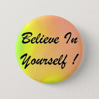 "Button ""Believe In Yourself !"""