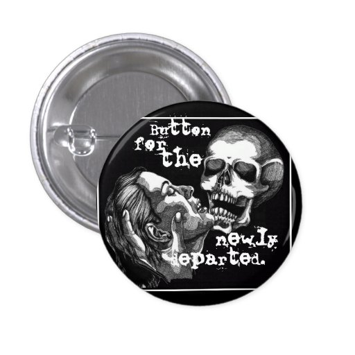 Button For The Newly Departed.