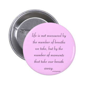 """Button """"Life is not measured..."""""""