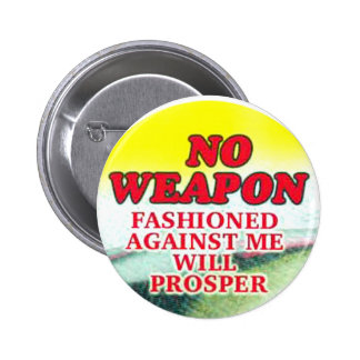Button no weapon fashioned against me will prospe