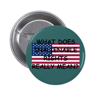 Button Pin w/ What Does Inalienable
