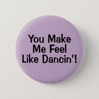 Button - You Make Me Feel Like Dancin'!