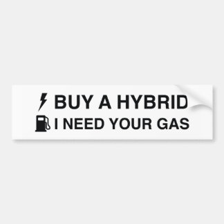 Buy A Hybrid I Need Your Gas Bumper Sticker