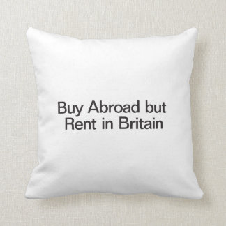 Buy Abroad but Rent in Britain Cushions