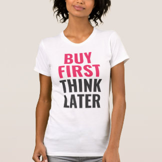 Buy First, Think Later - Centered T-Shirt