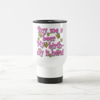 Buy Me a Beer My Birlthday is Here Pink Text Stainless Steel Travel Mug