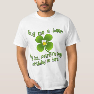 Buy Me a Beer My Birlthday is Here St Pat's B'day T-Shirt
