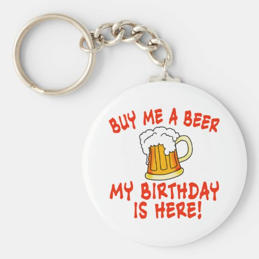 Buy Me a Beer My Birthday is Here! Key Chain
