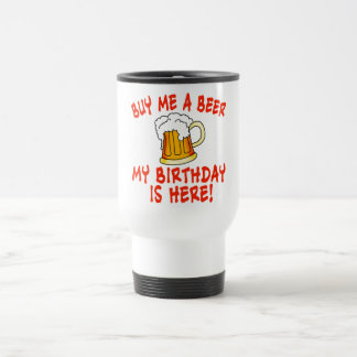 Buy Me a Beer My Birthday is Here! Stainless Steel Travel Mug