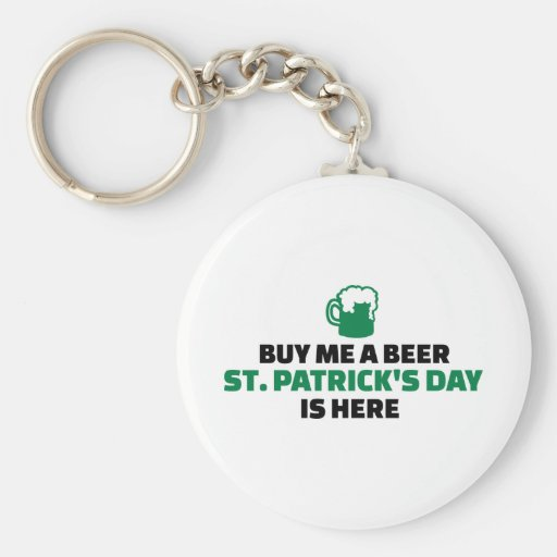 Buy me a beer St. Patrick's day is near Keychains