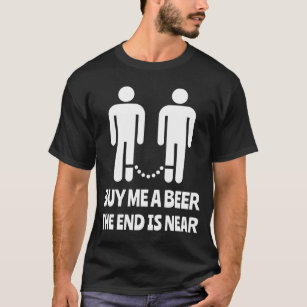fa0857e3 Buy Me A Beer The End Is Near Gay Wedding T-Shirt