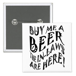 Buy Me A Beer The In-Laws Are Here Pinback Button