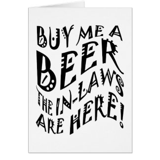 Buy Me A Beer The In-Laws Are Here Greeting Card