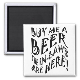 Buy Me A Beer The In-Laws Are Here! Square Magnet