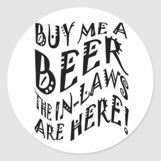 Buy Me A Beer The In-Laws Are Here Round Sticker
