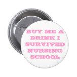 BUY ME A DRINK I SURVIVED NURSING SCHOOL PINS