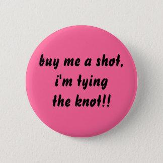 buy me a shot 6 cm round badge