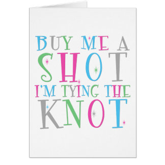 Buy Me a Shot I m Tying the Knot Card