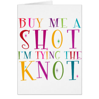 Buy Me A Shot I m Tying The Knot Greeting Cards