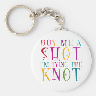 Buy Me A Shot I m Tying The Knot Key Chain