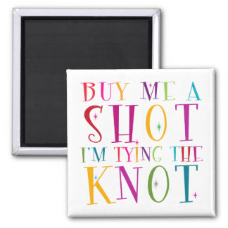 Buy Me A Shot I m Tying The Knot Magnet