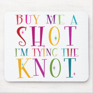 Buy Me A Shot I m Tying The Knot Mousepads
