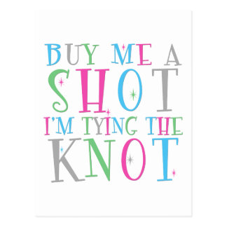 Buy Me a Shot I m Tying the Knot Postcard
