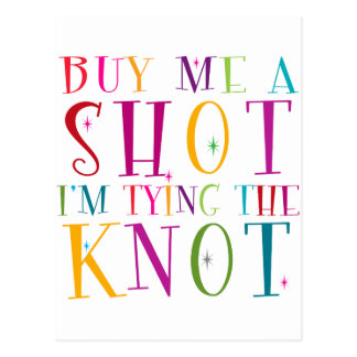 Buy Me A Shot I m Tying The Knot Postcards