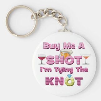 buy me a shot i m tying the knot sayings quotes key chains
