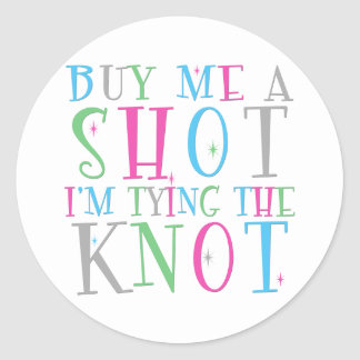 Buy Me a Shot I m Tying the Knot Sticker