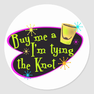 Buy Me A Shot I m Tying The Knot Stickers