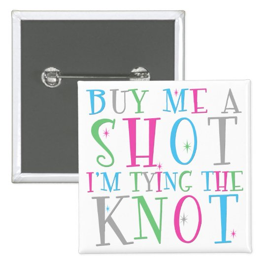 Buy Me a Shot I'm Tying the Knot
