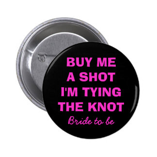Buy me a shot i'm tying the knot button for bride