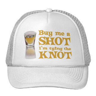 Buy me a shot I'm tying the knot Hats