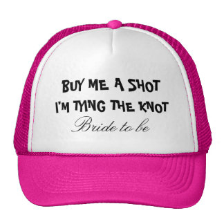 Buy me a shot i'm tying the knot hat for bride