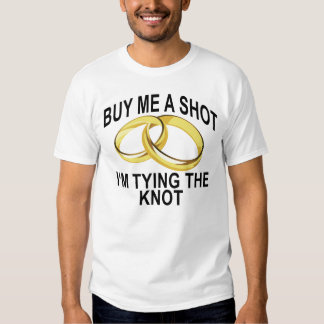 Buy Me a Shot, I'm Tying the Knot.png Shirts