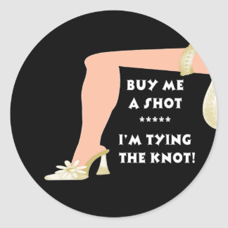 Buy Me A Shot...I'm Tying The Knot Round Sticker