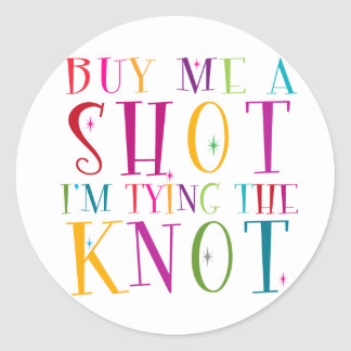 Buy Me A Shot I'm Tying The Knot Round Sticker