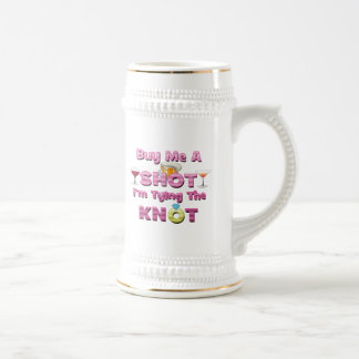 buy me a shot i'm tying the knot sayings quotes beer steins